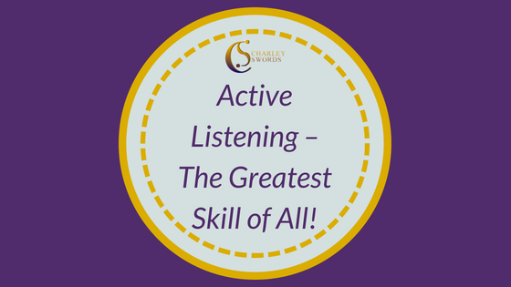 Active Listening – The Greatest Skill of All!