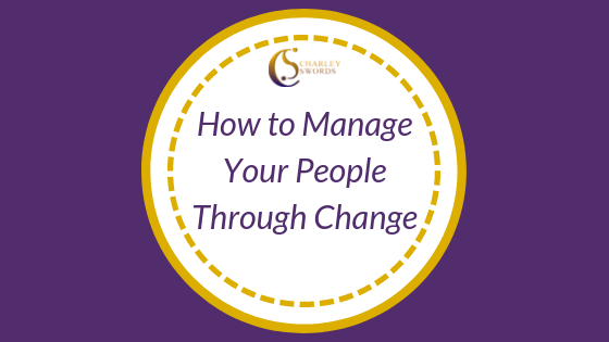 How to Manage Your People Through Change
